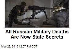 All Russian Military Deaths Are Now State Secrets