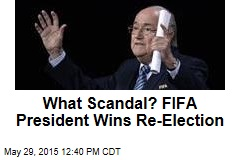 What Scandal? FIFA President Wins Re-Election