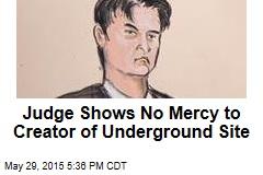 Judge Shows No Mercy to Founder of Underground Site