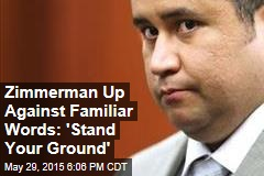 Zimmerman Up Against Familiar Words: 'Stand Your Ground'