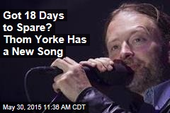 Got 18 Days to Spare? Thom Yorke Has a New Song