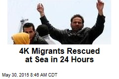 4K Migrants Rescued at Sea in 24 Hours