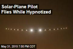 Solar-Airplane Pilot Flies While Hypnotized