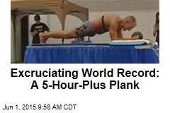 Excruciating World Record: A 5-Hour-Plus Plank