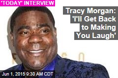Tracy Morgan: 'I'll Get Back to Making You Laugh'