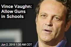 Vince Vaughn to British GQ : Allow Guns in Schools