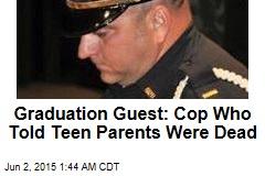 Graduation Guest: Cop Who Told Teen Parents Were Dead