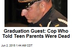 Graduation Guest: Cop Who Told Teen Parents Were Dead