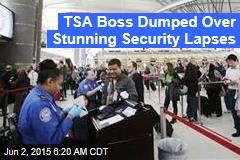 TSA Boss Dumped Over Stunning Security Lapses