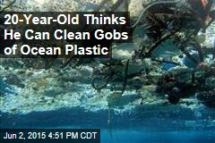 20-Year-Old Thinks He Can Clean Gobs of Ocean Plastic