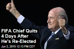 FIFA Chief Quits 4 Days After He's Re-Elected
