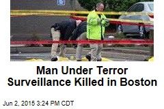 Man Under Terror Surveillance Killed in Boston