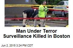 Man Under Terror Surveillance Killed in Boston