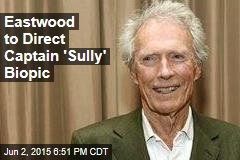 Eastwood to Direct Captain 'Sully' Biopic