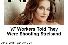 VF Workers Were Told They Were Shooting Streisand