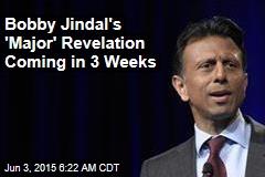 Bobby Jindal's 'Major' Revelation Coming in 3 Weeks