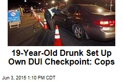 19-Year-Old Drunk Set Up Own DUI Checkpoint: Cops