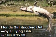 Florida Girl Knocked Out —by a Flying Fish