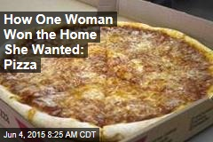 How One Woman Won the Home She Wanted: Pizza