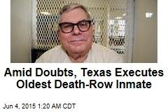 Amid Doubts, Texas Executes Oldest Death Row Inmate