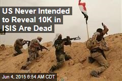 US Never Intended to Reveal 10K in ISIS Are Dead