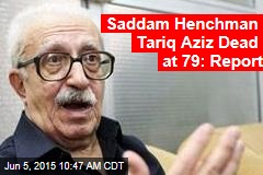 Saddam Henchman Tariq Aziz Dead at 79: Report