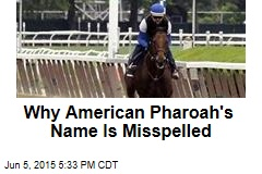 Why American Pharoah's Name Is Misspelled
