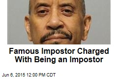 Famous Impostor Charged With Being an Impostor