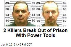 2 Killers Break Out of Prison With Power Tools