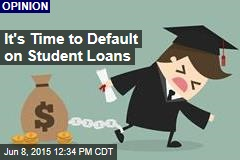 It's Time to Default on Student Loans