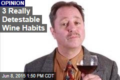 3 Really Detestable Wine Habits