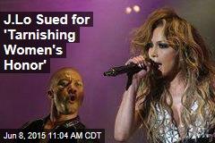 J.Lo Sued for 'Tarnishing Women's Honor'