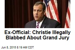 Ex-Official: Christie Illegally Blabbed About Grand Jury