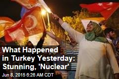 What Happened in Turkey Yesterday: Stunning, 'Nuclear'