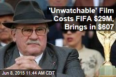 'Unwatchable' Film Costs FIFA $29M, Brings in $607