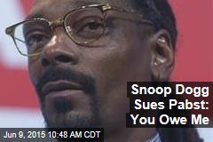 Snoop Dogg Sues Pabst: You Owe Me
