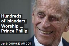 Hundreds of Islanders Worship ... Prince Philip