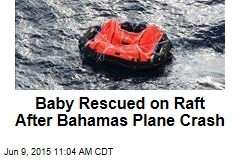 Baby Rescued on Raft After Bahamas Plane Crash