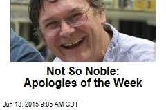 Not So Noble: Apologies of the Week