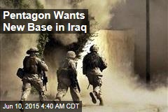 Pentagon Wants New Base in Iraq