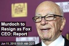 Murdoch to Resign as Fox CEO: Report