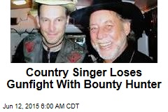 Country Singer Loses Gunfight With Bounty Hunter