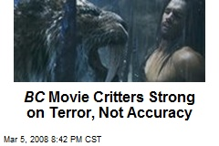 BC Movie Critters Strong on Terror, Not Accuracy