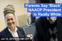 Parents Say 'Black' NAACP President Is Really White