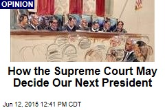 How the Supreme Court May Decide Our Next President