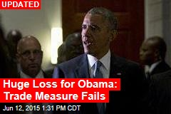Huge Loss for Obama: Trade Measure Fails