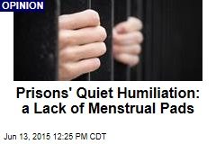 Prisons' Quiet Humiliation: a Lack of Menstrual Pads