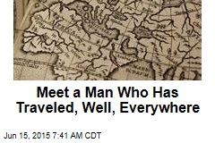 Meet a Man Who's Traveled, Well, Everywhere