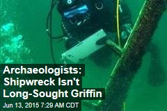 Archaeologists: Shipwreck Isn't Long-Sought Griffin