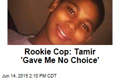 Rookie Cop: Tamir 'Gave Me No Choice'